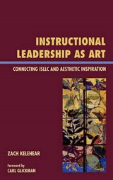 Instructional Leadership as Art | Zach Kelehear |