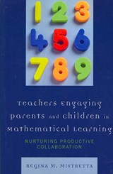 Teachers Engaging Parents and Children in Mathematical Learning | Regina M. Mistretta |