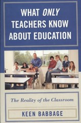 What Only Teachers Know about Education | Keen J. Babbage |