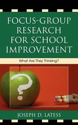 Focus-Group Research for School Improvement | Joseph D. Latess |