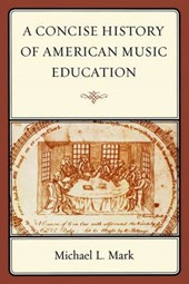 A Concise History of American Music Education | Michael Mark |
