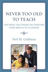Never Too Old to Teach | Neil M. Goldman |