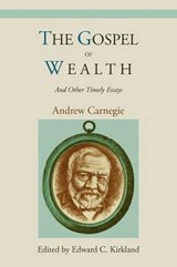 The Gospel of Wealth and Other Timely Essays | Andrew Carnegie |