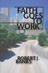 Faith Goes to Work | Robert J. Banks |