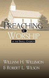 Preaching and Worship in the Small Church | William H. Willimon |