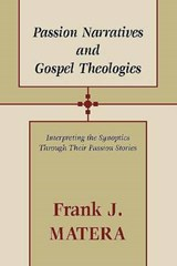 Passion Narratives and Gospel Theologies | Frank J. Matera |