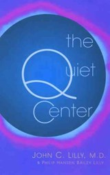 The Quiet Center | Lilly, John Cunningham ; Lilly, Phillip Bailey |