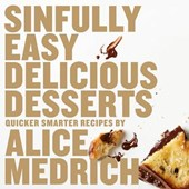 Sinfully Easy Delicious Desserts | Alice Medrich |