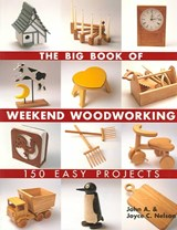The Big Book Of Weekend Woodworking | Nelson, John A. ; Nelson, Joyce C. |