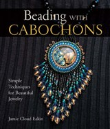 Beading With Cabochons | Jamie Cloud Eakin |
