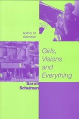 Girls, Visions and Everything | Sarah Schulman |