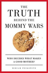 The Truth Behind the Mommy Wars | Miriam Peskowitz |