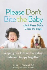 Please Don't Bite the Baby (and Please Don't Chase the Dogs) | Lisa Edwards |