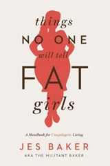 Things No One Will Tell Fat Girls | Jes Baker |