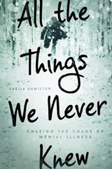 All the Things We Never Knew | Sheila Hamilton |
