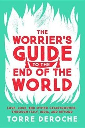 The Worrier's Guide to the End of the World | Torre Deroche |