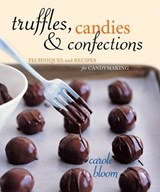 Truffles, Candies, and Confections | Carole Bloom |