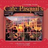 Cooking with Cafe Pasqual's | Katharine Kagel |