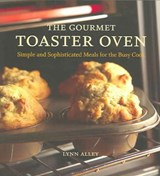 The Gourmet Toaster Oven | Lynn Alley |