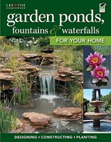 Garden Ponds, Fountains & Waterfalls for Your Home | Editors of Creative Homeowner |