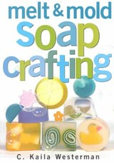Melt & Mold Soap Crafting | C. Kaila Westerman |