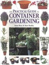 The Practical Guide to Container Gardening | Susan Berry |