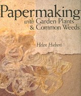 Papermaking with Garden Plants & Common Weeds | Helen Hiebert |