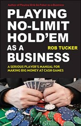 Playing No-Limit Hold'em as a Business | Rob Tucker |