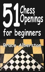 51 Chess Openings for Beginners | Bruce Alberston |