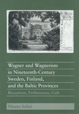 Wagner And Wagnerism in Nineteenth-century Sweden, Finland, And the Baltic Provinces | Hannu Salmi |