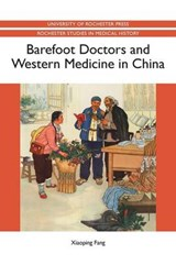 Barefoot Doctors and Western Medicine in China | Xiaoping Fang |