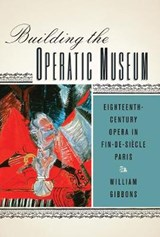 Building the Operatic Museum | William Gibbons |