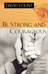 Be Strong and Courageous | David Yount |