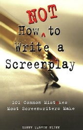 How Not to Write a Screenplay | Denny Martin Flinn |