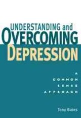 Understanding and Overcoming Depression | Tony Bates |