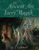 The Ancient Art of Faery Magick | D. J. Conway |