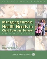 Managing Chronic Health Needs in Child Care and Schools | Donoghue, Elaine, M.D. |