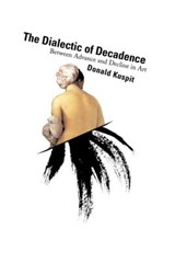 The Dialectic of Decadence | Donald Kuspit |