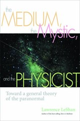 The Medium, the Mystic, and the Physicist | Lawrence LeShan |