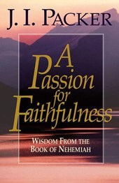A Passion for Faithfulness | J. I. Packer |