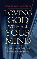 Loving God With All Your Mind | Veith, Gene Edward, Jr. |