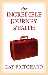 The Incredible Journey Of Faith | Ray Pritchard |