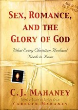 Sex, Romance And The Glory Of God | C. J. Mahaney |