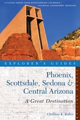 Explorer's Guides Phoenix, Scottsdale, Sedona & Central Arizona | Christine K. Bailey |