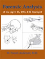 Forensic Analysis of the April 11, 1986, FBI Firefight | W. French Anderson |