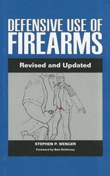 Defensive Use of Firearms | Stephen P. Wenger |
