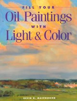 Fill Your Oil Paintings With Light & Color | Kevin D. Macpherson |