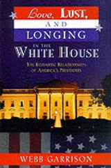 Love, Lust, and Longing in the White House | Webb B. Garrison |