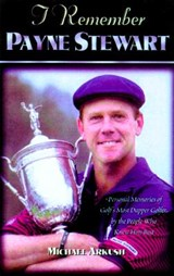 I Remember Payne Stewart | Michael Arkush |