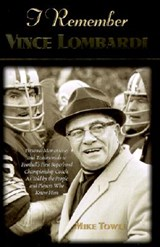 I Remember Vince Lombardi | Mike Towle |